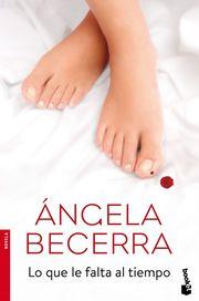 Lo que le falta al tiempo. Ángela Becerra. Editorial Planeta